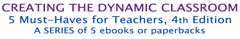Creating the Dynamic Classroom - 5 Must-Haves for Teachers - 4th Edition (e-Book & Paperback)